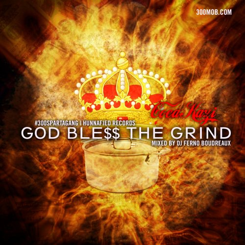 Coca-Kazi - GOD Ble$$ The Grind (Mixed by DJ Ferno Boudreaux) #300SpartaGang #KOD