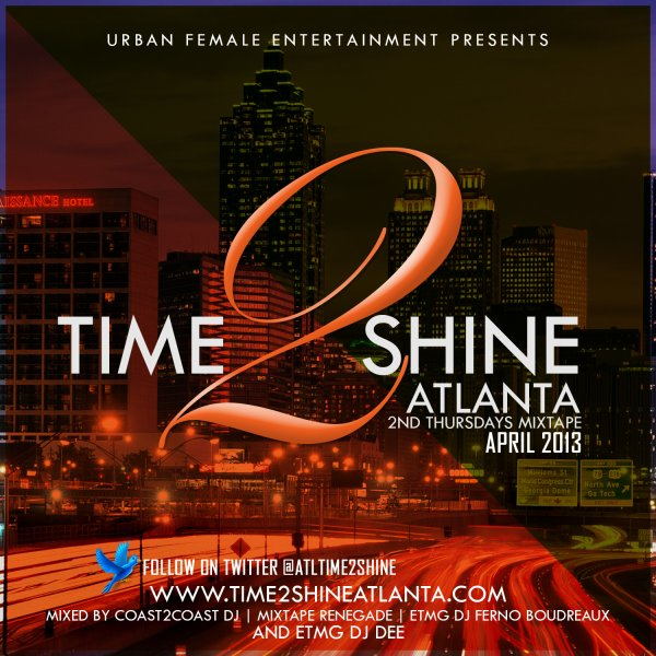 Urban Female Entertainment Presents... TIME 2 SHINE ATLANTA 2nd Thursdays Mixtape APRIL 2013 (Mixed by ETMG DJ Ferno Boudreaux & DJ Dee)