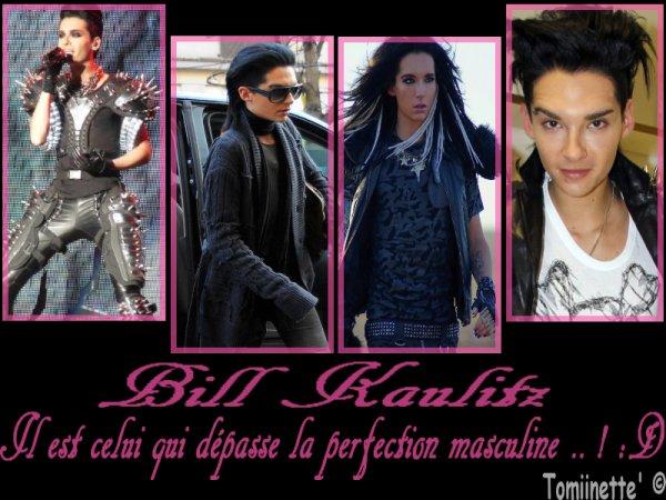 ~ ♥ ~-   Bill Kaulitz est la perfection incarnée , ma perfection , mon modèle.. !!  Il est celui qui dépasse la perfection masculine.. !! ~ ♥ ~-