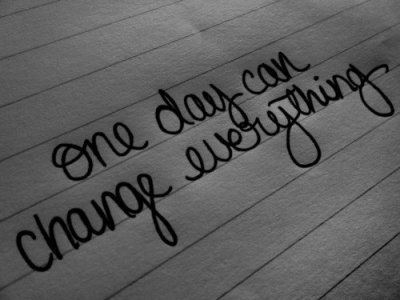 One day can Change everything..