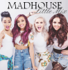 Little Mix ; Madhouse