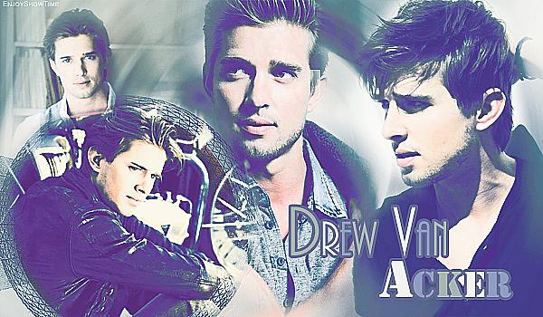ACTOR: ♡ Drew Van Acker Découvrez & devenez fan de Drew Van Acker «Positivité = force.» ♥