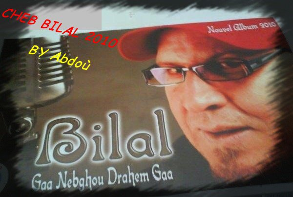 cheb bilal 2010 - ga3 nebghou drahem