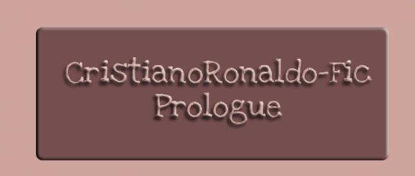 CRISTIANORONALDO-FIC : PROLOGUE