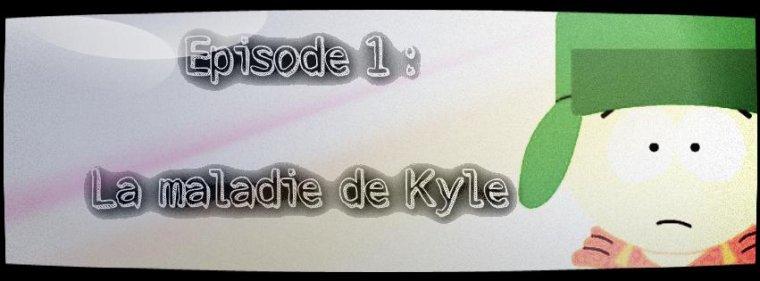 Episode 1 : La maladie de Kyle