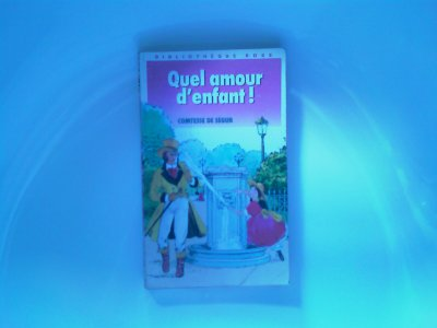 **QuEL AmOuR D EnFaNt ! De La CoMtEsSe De SéGuR**