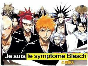 Je suis le symptome de Bleach