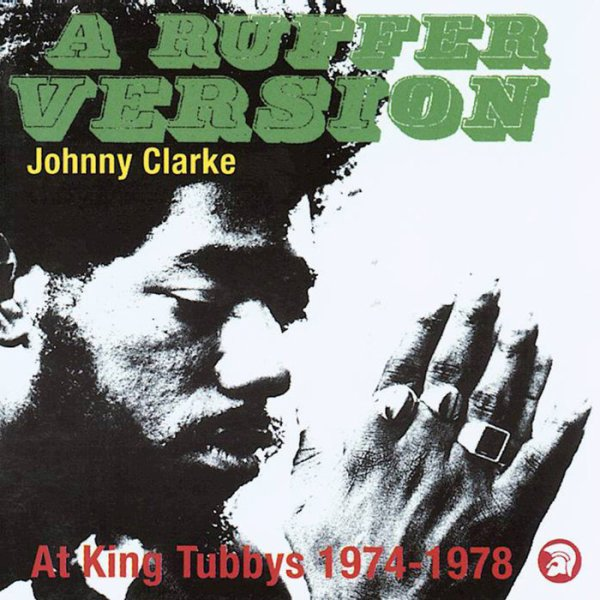A RUFFER VERSION - JOHNNY CLARKE AT KING TUBBY'S 1974 -1978