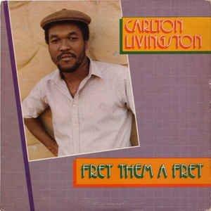 "CARLTON LIVINGSTON - ""FRET THEM A FRET"" (1984)"