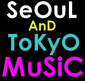 SeOuL AnD TokYo MUSIC