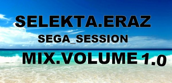 SELEKTA.ERAZ ! SEGA_SESSION MIX.VOLUME 1.0_2o18