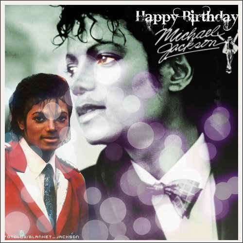 HAPPY BIRTHDAY MICHAEL JACKSON <3