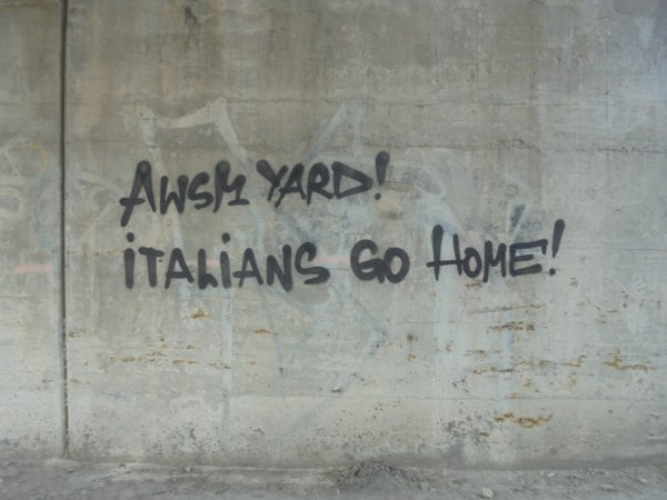 AWSM YARD ! ITALIANS GO HOME !