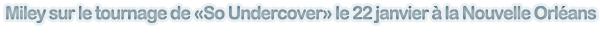 """Miley sur le tournage de """"So Undercover"""" le 22/01/11 + Wrap Party."""