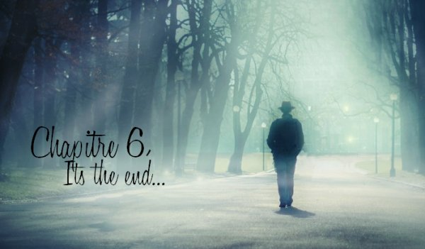 Chapitre6: Its the end...
