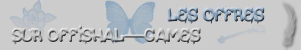 ۞ Offres sur Offishal--Games ۞