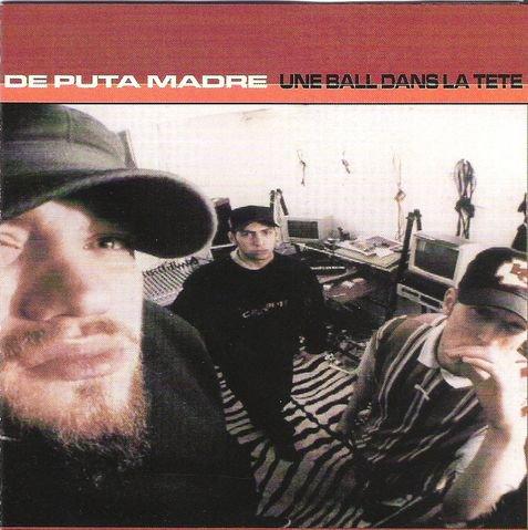 DE PUTA MADRE - Une ball dans ta tete (1996)