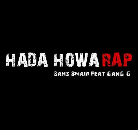 New SingLe Sans-Smair Feat Gang-G [ hada howa rap ] 9ariban Ala Cha Cha Tikoum BIG-UP L'Gendi Man Kanchofééééééééék Peace