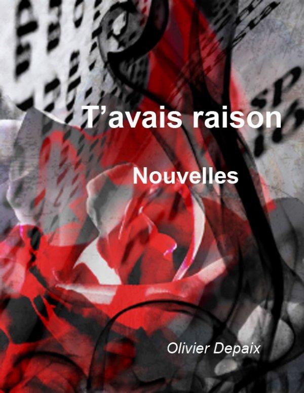 T'avais raison - Nouvelles - Olivier DEPAIX -  Disponible sur : Lulu.com