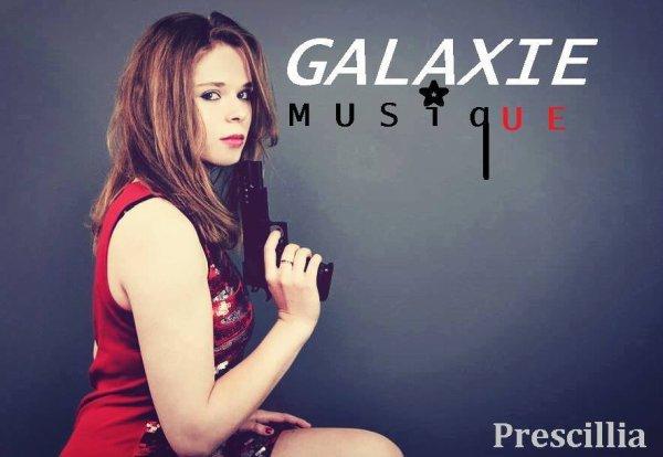 Prescillia Actuellement dans mon Label GALAXIE MUSIQUE !