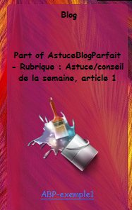 Rubrique : Astuce/conseil de la semaine - Article 1