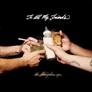 Atmosphere - To All My Friends, Blood Makes The Blady Holy : The Atmosphere EP's
