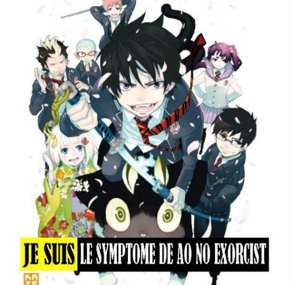 Je suis le symptome de Ao No Exorcist ♥