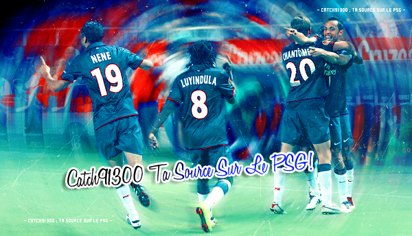 » Catch91300 «  ★ Ta Source Sur Le PSG ★