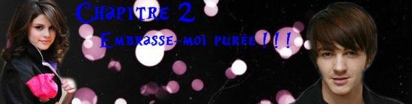 """Chapitre 2 : """"Embrasse-moi purée ! ! !"""
