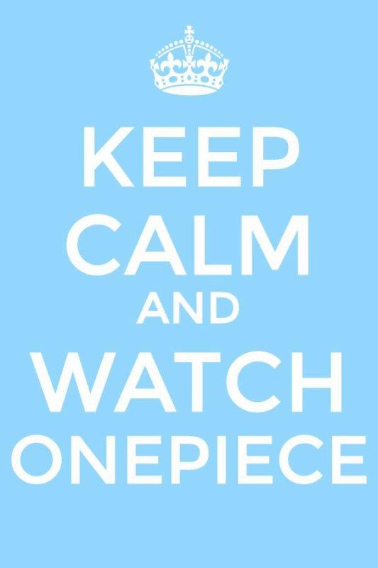 Reste calme et regarde ONEPIECE ♥