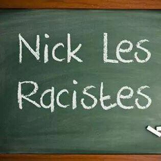 Nick les racistes , si tes racistes ici ces pas pour toi batard