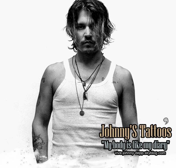 """. """"Mon corps est comme mon journal intime. C'est un peu comme ce que faisaient les matelots dans le passé, quand chacun de leur tatouage avaient une signification et correspondait à une période précise de leur vie."""" - Johnny Depp ."""