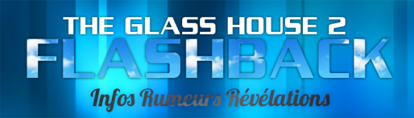 Glass House 2 : Le Flashback ( Infos, Rumeurs, Révélations )
