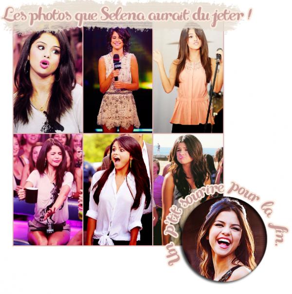 En attendant les new`s de Selena, profitez de quelques photos que Selena aurait du jeter.   Quel est t'a préféré .?