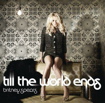 """TILL THE WORLD END""  BRITNEY SPEARS"