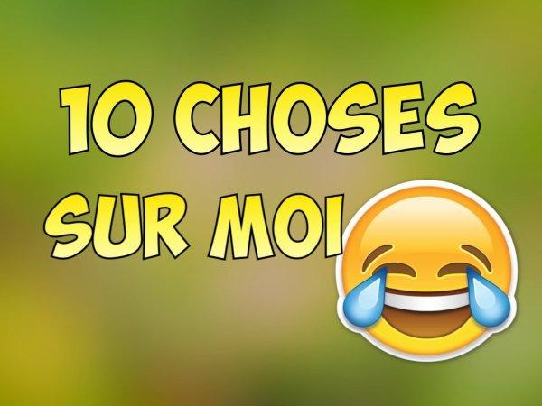 10 CHOSES SUR MOI .. !