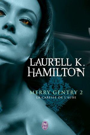 Merry Gentry T.2 La Caresse de l'Aube Laurell K. Hamilton