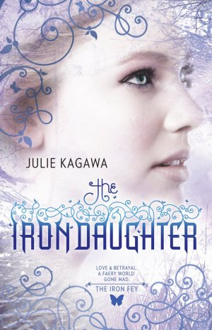 The Iron Fey Book 2 The Iron Daughter Julie Kagawa
