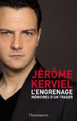 Jérôme Kerviel : L'engrenage - mémoires d'un trader.