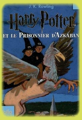 Harry Potter, tome 3 : Harry Potter et le prisonnier d'Azkaban de J.K. Rowling