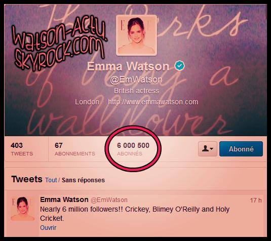 . »  Emma a atteint + de 6 OOO OOO de Followers sur Twitter ! Bravo Emmaaaa !  «  .