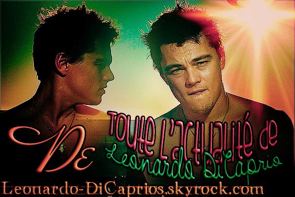 . » Publicité sur Watson-Actu. Suivez toute l'actualité du Beau et Séduisant acteur Leonardo  Wilhelm  DiCaprio grâce à ce merveilleux blog Source !!! :D «  .
