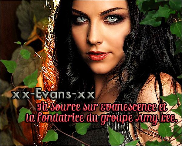 . » xx-Evans-xx, ta source sur Evanescence et la fondatrice du groupe Amy Lee ! «  .