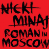 Nicki Minaj - Roman in Moscow