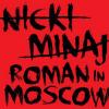 Nicki Minaj - Roman in Moscow