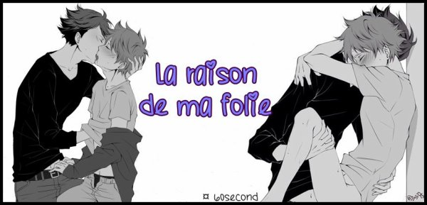 [One Shot] La raison de ma folie