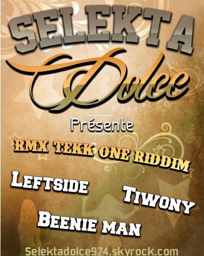 Selektadolce974.skyrock.com / SELEKTA DOLCE -- Rmx TEKk One Riddim Rmx (BEENIE MAN TIWONY LEFTSIDE) -- 2012 (2012)