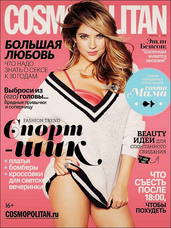 *    Ashley fait la couverture du magazine  « Cosmopolitan » pour la Russie.  *
