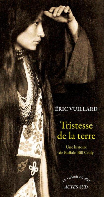 TRISTESSE  DE LA TERRE une histoire de BUFFALO BILL CODY de ERIC VUILLARD