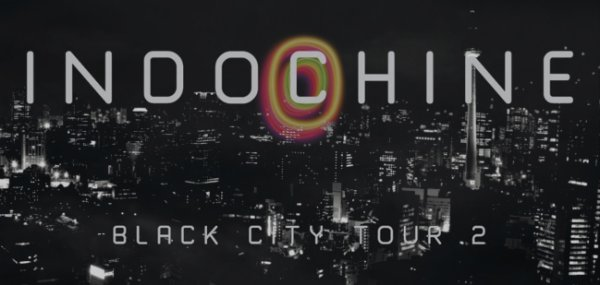 INDOCHINE BLACK CITY TOUR 2